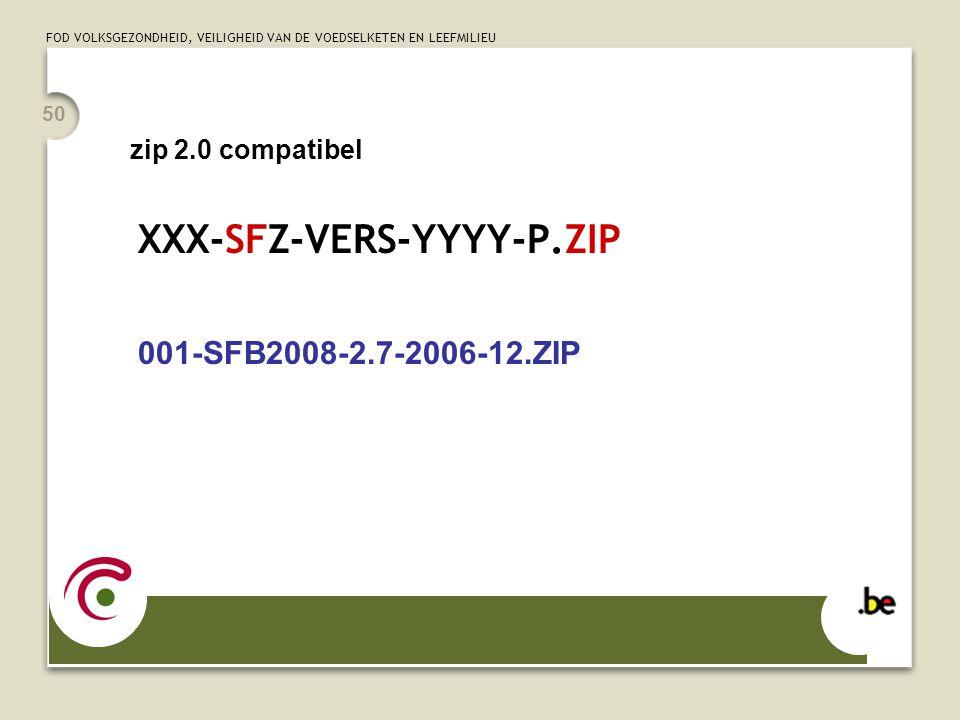 FOD VOLKSGEZONDHEID, VEILIGHEID VAN DE VOEDSELKETEN EN LEEFMILIEU 50 XXX-SFZ-VERS-YYYY-P.ZIP 001-SFB2008-2.7-2006-12.ZIP zip 2.0 compatibel