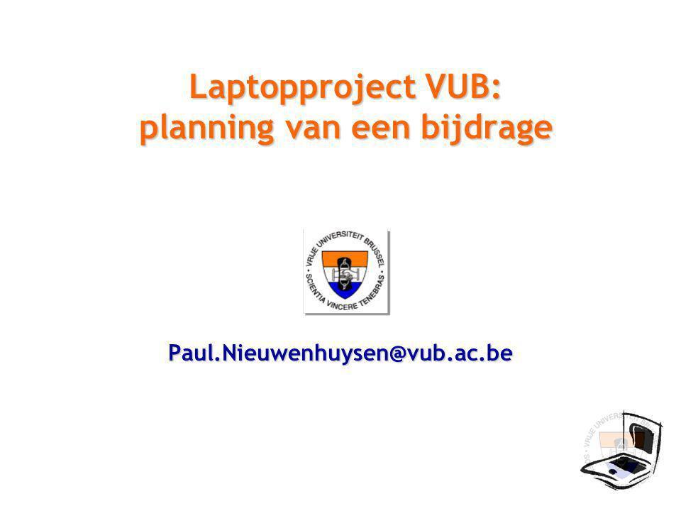 Laptopproject VUB: planning van een bijdrage Paul.Nieuwenhuysen@vub.ac.be