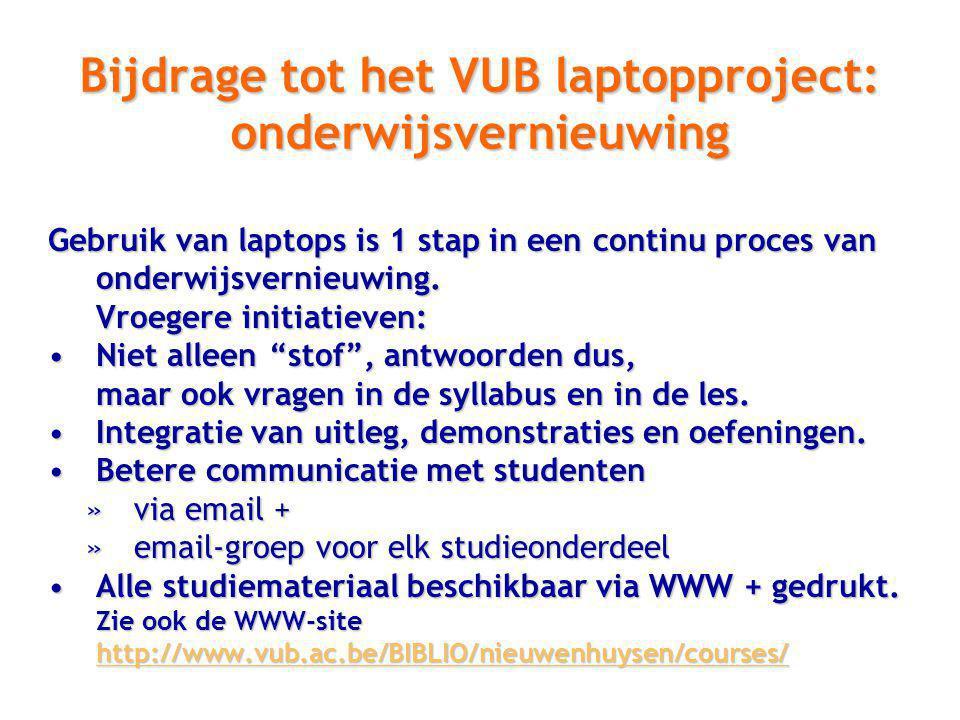 Bijdrage tot het VUB laptopproject: onderwijsvernieuwing Gebruik van laptops is 1 stap in een continu proces van onderwijsvernieuwing.
