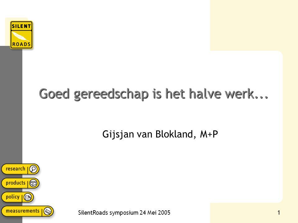 SilentRoads symposium 24 Mei 20051 Goed gereedschap is het halve werk... Gijsjan van Blokland, M+P