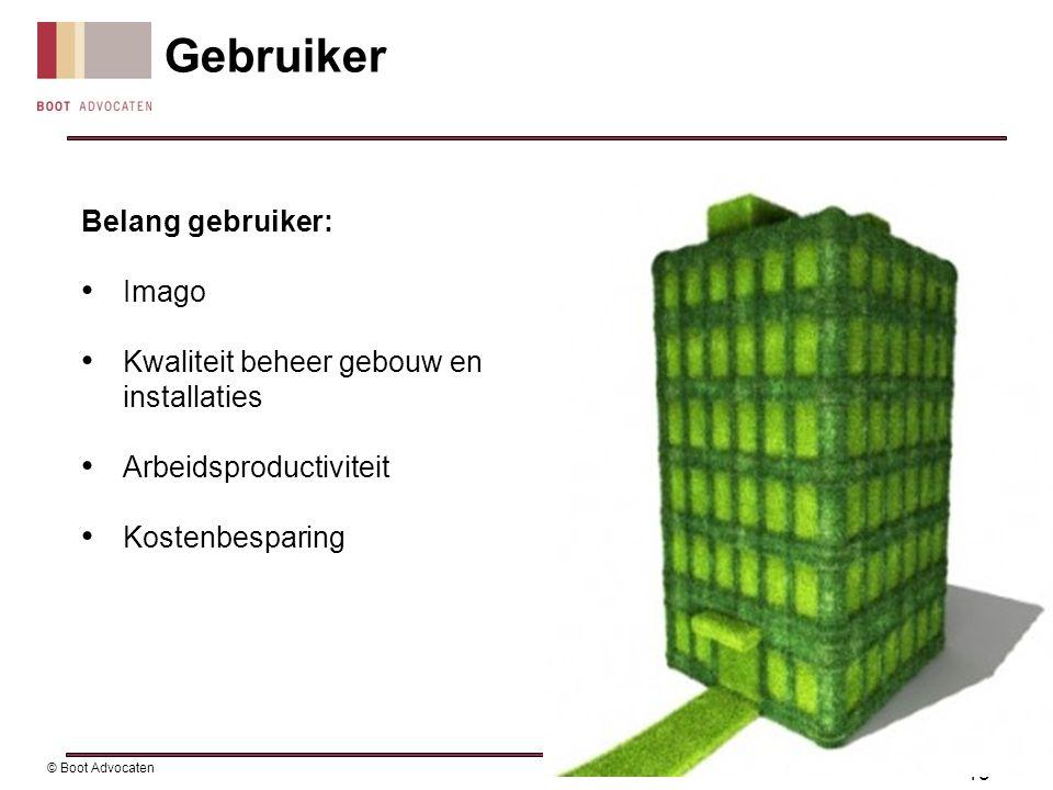 Belang gebruiker: • Imago • Kwaliteit beheer gebouw en installaties • Arbeidsproductiviteit • Kostenbesparing Gebruiker 15 © Boot Advocaten