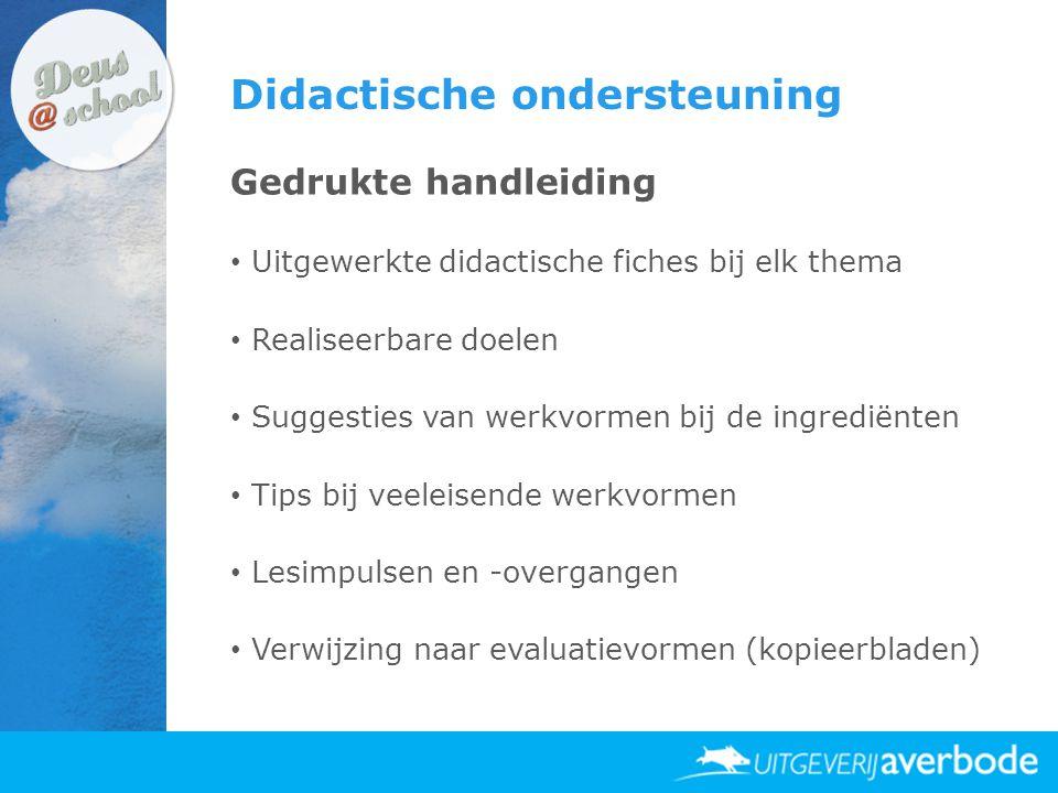 Didactische ondersteuning Gedrukte handleiding • Uitgewerkte didactische fiches bij elk thema • Realiseerbare doelen • Suggesties van werkvormen bij d