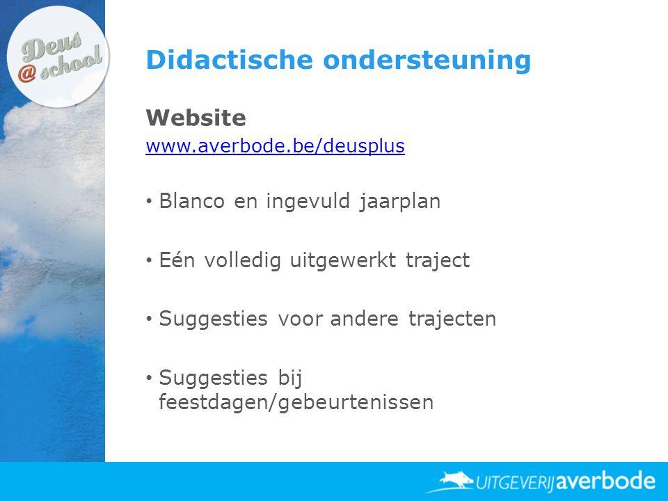 Didactische ondersteuning Website www.averbode.be/deusplus • Blanco en ingevuld jaarplan • Eén volledig uitgewerkt traject • Suggesties voor andere tr