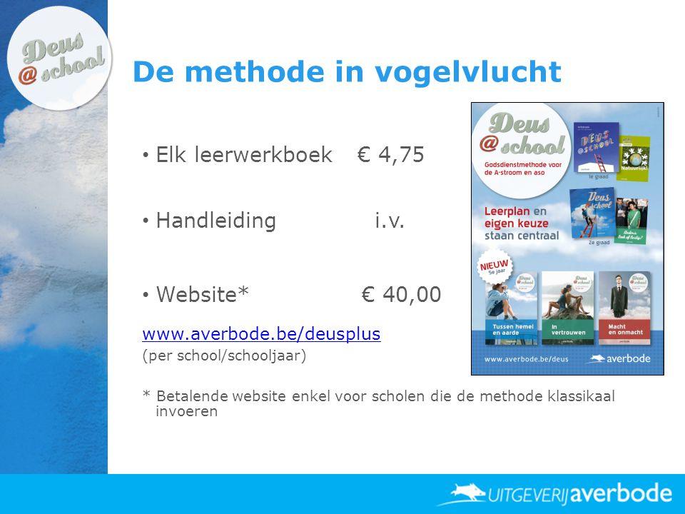 De methode in vogelvlucht • Elk leerwerkboek € 4,75 • Handleiding i.v. • Website* € 40,00 www.averbode.be/deusplus (per school/schooljaar) * Betalende