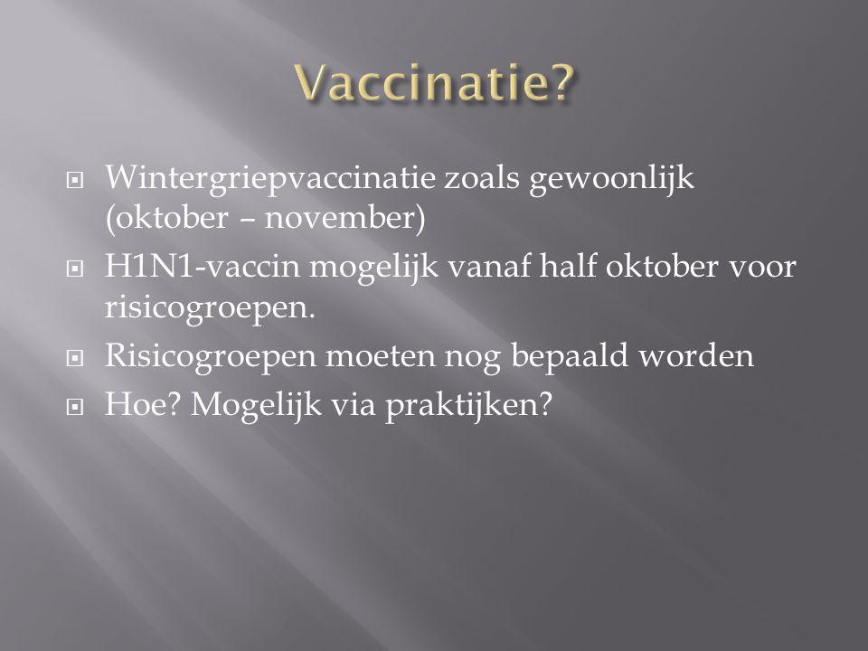  Wintergriepvaccinatie zoals gewoonlijk (oktober – november)  H1N1-vaccin mogelijk vanaf half oktober voor risicogroepen.