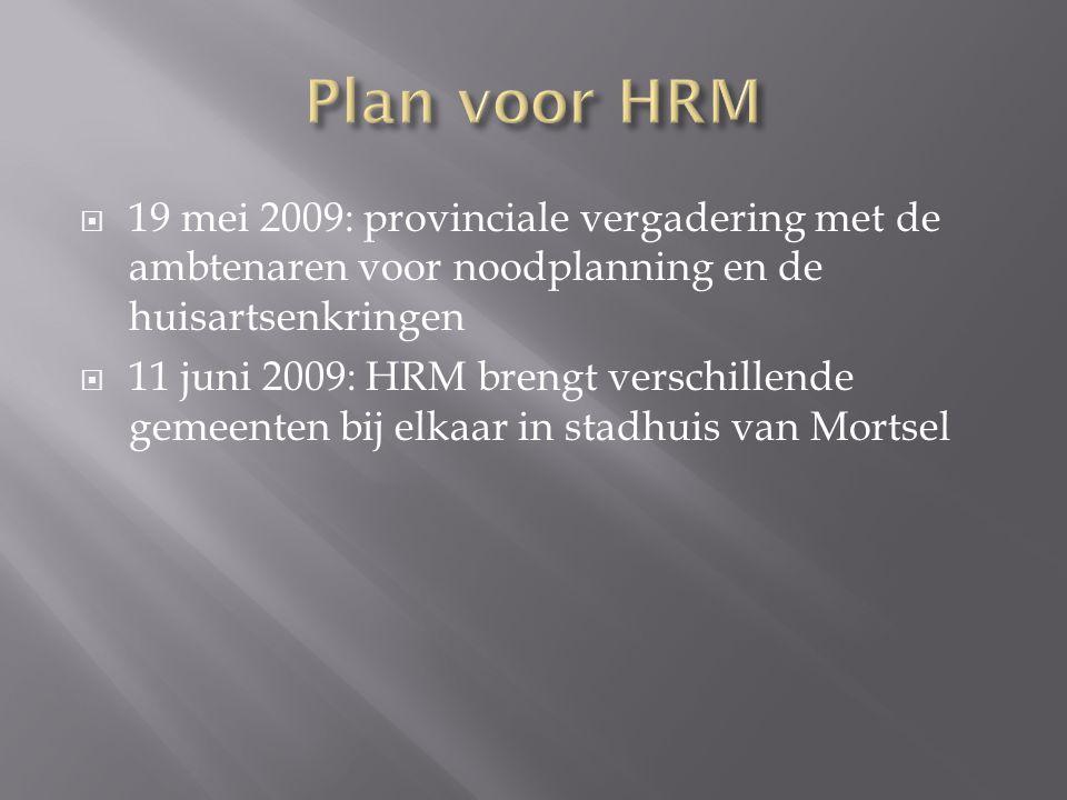  19 mei 2009: provinciale vergadering met de ambtenaren voor noodplanning en de huisartsenkringen  11 juni 2009: HRM brengt verschillende gemeenten bij elkaar in stadhuis van Mortsel