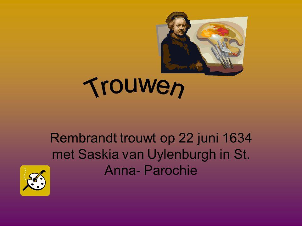 Rembrandt trouwt op 22 juni 1634 met Saskia van Uylenburgh in St. Anna- Parochie
