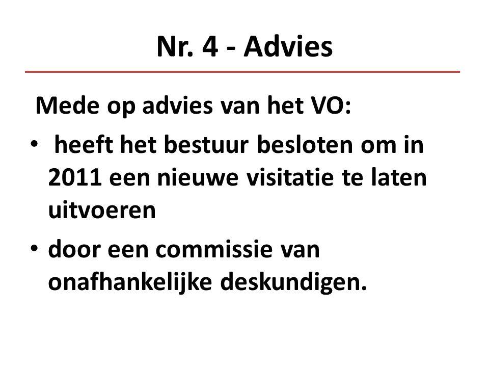 Nr. 4 - Advies Mede op advies van het VO: • heeft het bestuur besloten om in 2011 een nieuwe visitatie te laten uitvoeren • door een commissie van ona