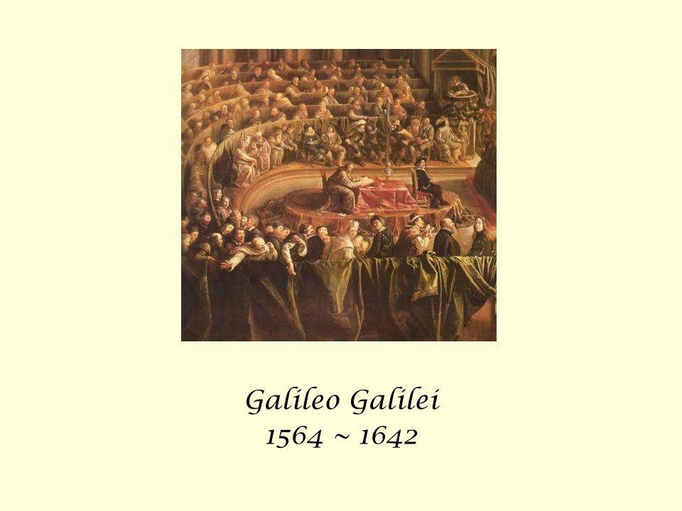 Galileo Galilei 1564 ~ 1642