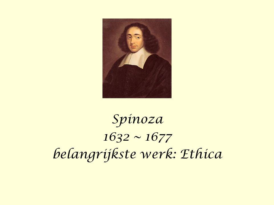 Spinoza 1632 ~ 1677 belangrijkste werk: Ethica