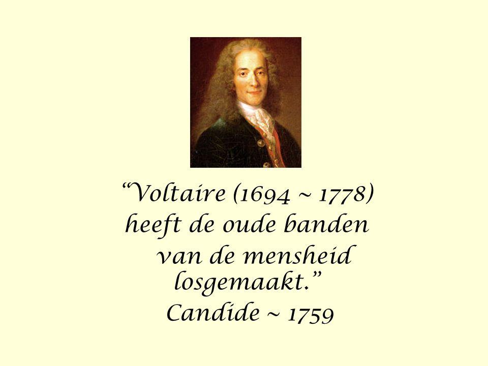 """""""Voltaire (1694 ~ 1778) heeft de oude banden van de mensheid losgemaakt."""" Candide ~ 1759"""