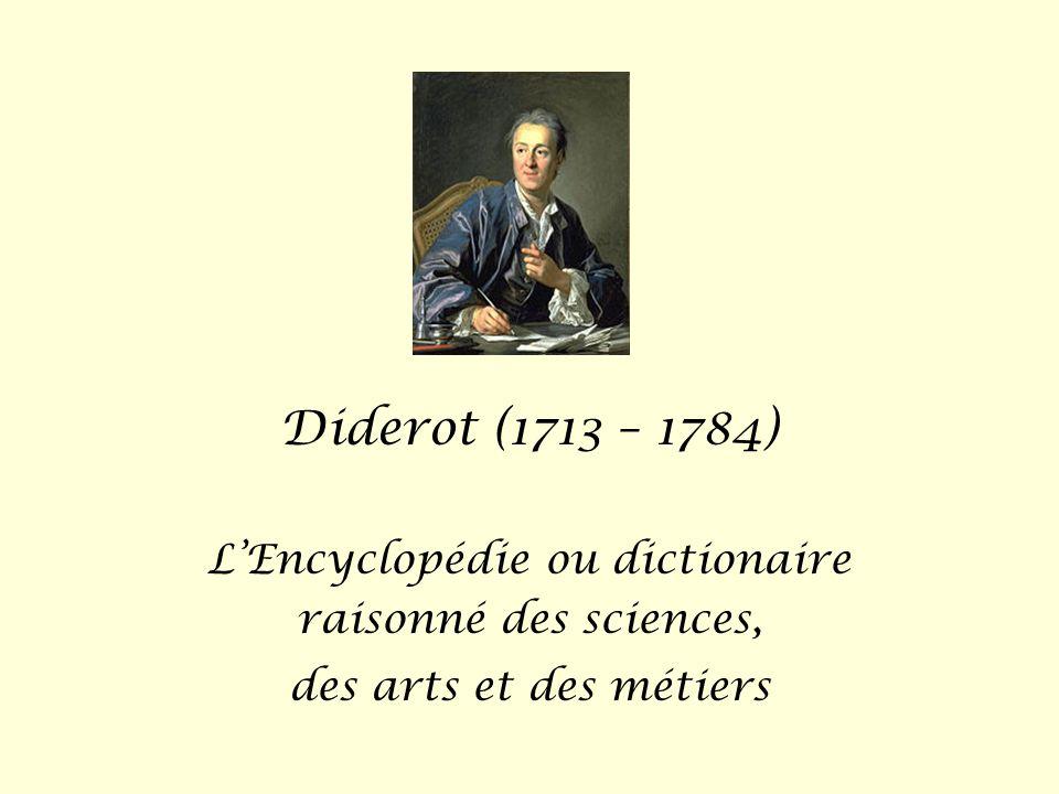 Diderot (1713 – 1784) L'Encyclopédie ou dictionaire raisonné des sciences, des arts et des métiers