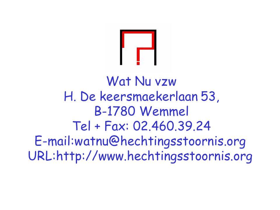 Wat Nu vzw H. De keersmaekerlaan 53, B-1780 Wemmel Tel + Fax: 02.460.39.24 E-mail:watnu@hechtingsstoornis.org URL:http://www.hechtingsstoornis.org