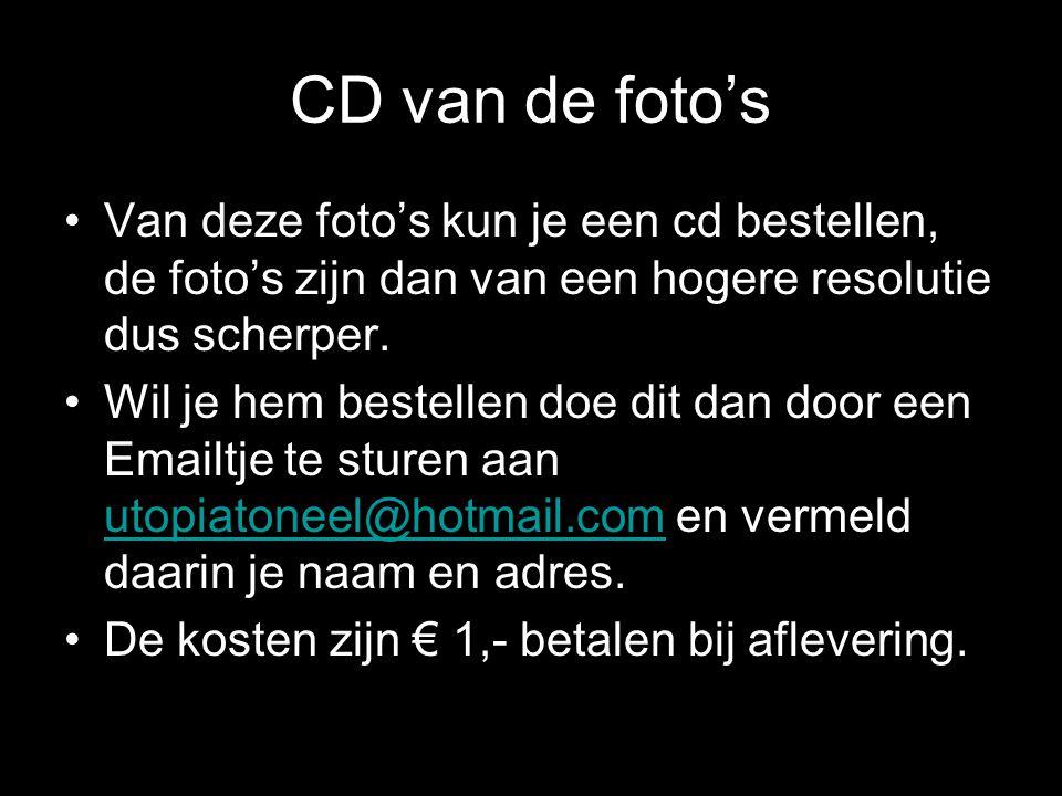 CD van de foto's •Van deze foto's kun je een cd bestellen, de foto's zijn dan van een hogere resolutie dus scherper.