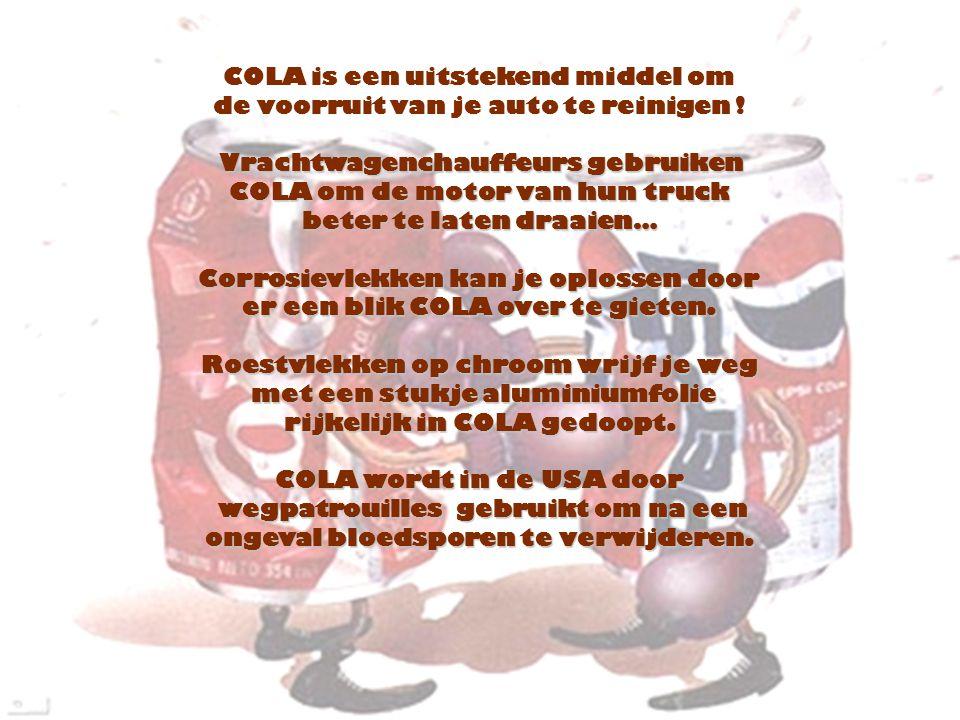 COLA is een uitstekend middel om de voorruit van je auto te reinigen .