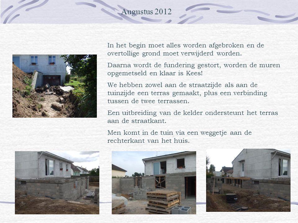 Augustus 2012 In het begin moet alles worden afgebroken en de overtollige grond moet verwijderd worden.