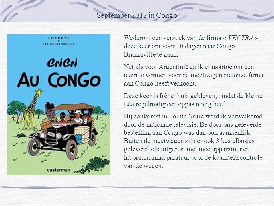 September 2012 in Congo Wederom een verzoek van de firma « VECTRA », deze keer om voor 10 dagen naar Congo Brazzaville te gaan.