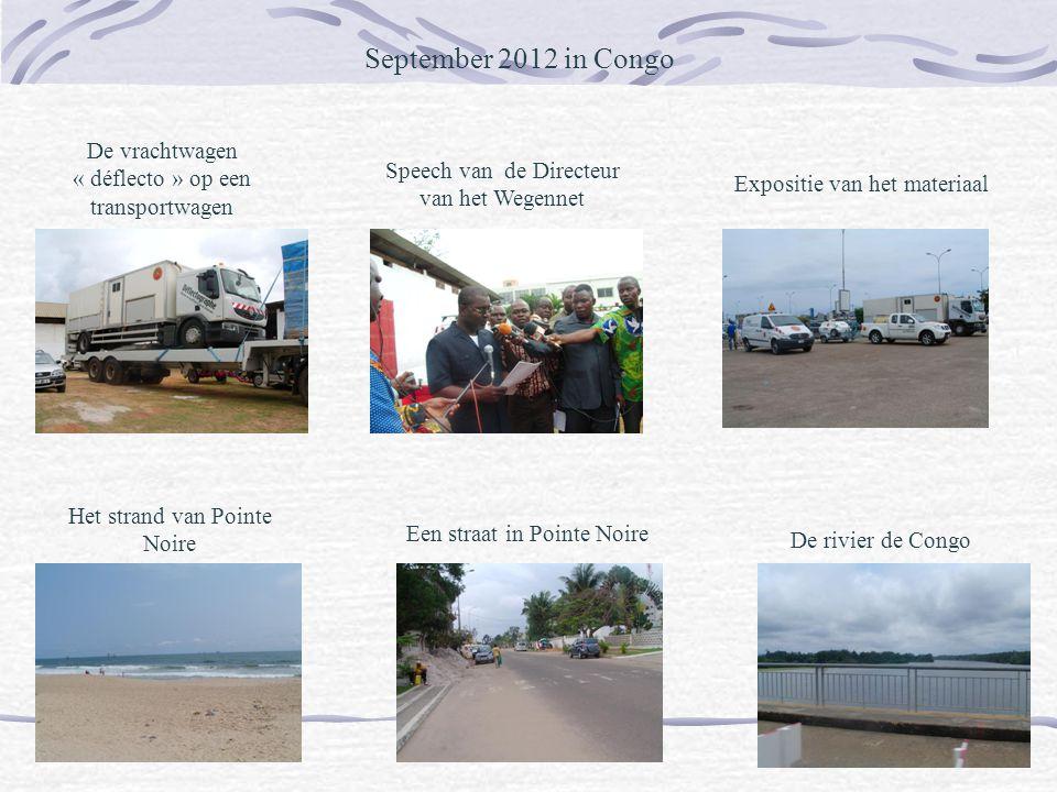 September 2012 in Congo De vrachtwagen « déflecto » op een transportwagen Speech van de Directeur van het Wegennet Expositie van het materiaal Het strand van Pointe Noire Een straat in Pointe Noire De rivier de Congo