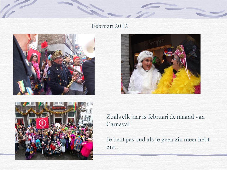 Februari 2012 Zoals elk jaar is februari de maand van Carnaval.