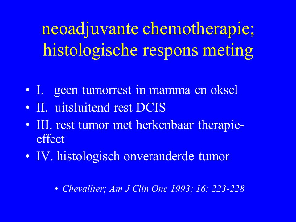 pR neoadjuvante chemotherapie •compleet 3 - 25 %(15 %) •maar bij de helft resterend DCIS •effect, met rest invasief carcinoom •geen verandering25 - .