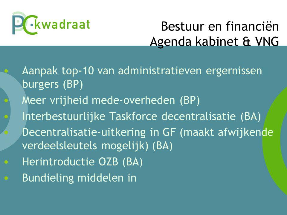 Bestuur en financiën Agenda kabinet & VNG • Aanpak top-10 van administratieven ergernissen burgers (BP) • Meer vrijheid mede-overheden (BP) • Interbestuurlijke Taskforce decentralisatie (BA) • Decentralisatie-uitkering in GF (maakt afwijkende verdeelsleutels mogelijk) (BA) • Herintroductie OZB (BA) • Bundieling middelen in