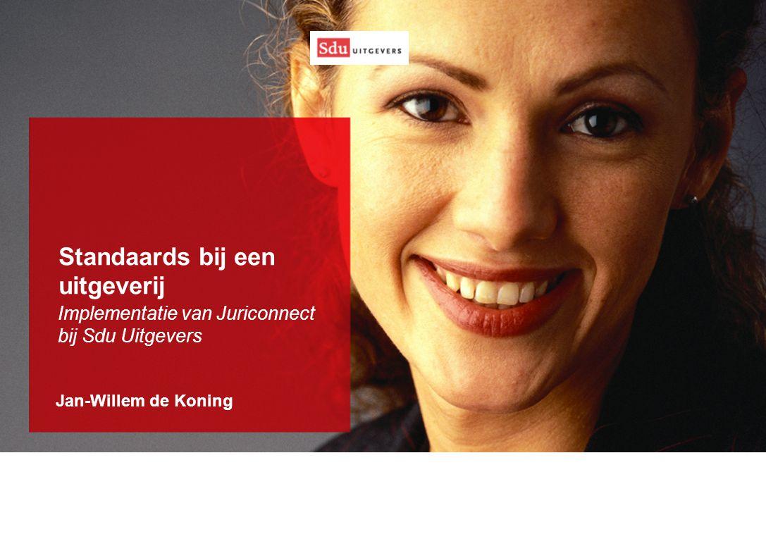 Jan-Willem de Koning Standaards bij een uitgeverij Implementatie van Juriconnect bij Sdu Uitgevers