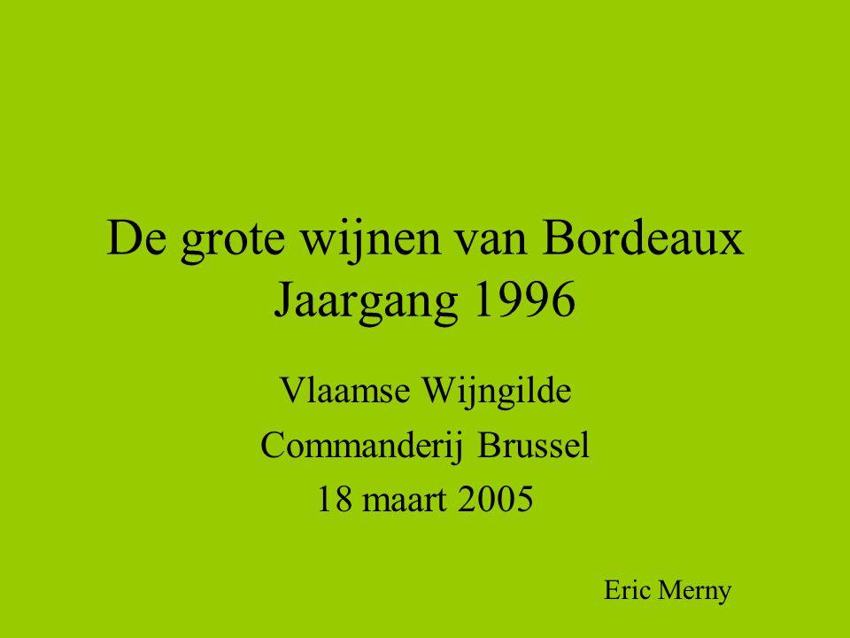 De grote wijnen van Bordeaux Jaargang 1996 Vlaamse Wijngilde Commanderij Brussel 18 maart 2005 Eric Merny