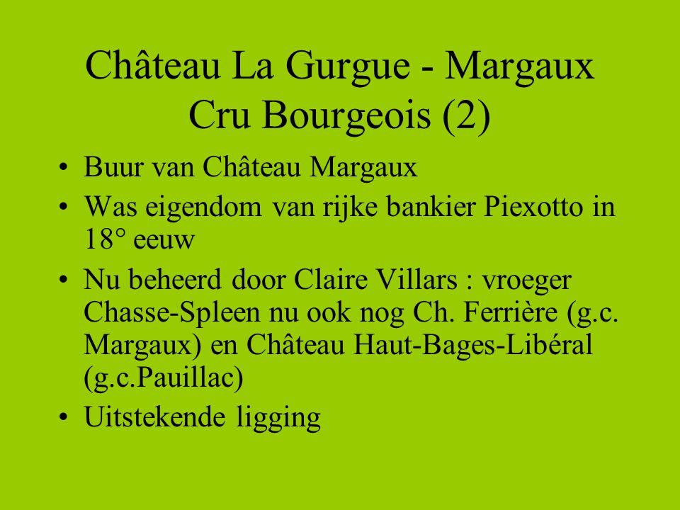 Château La Gurgue - Margaux Cru Bourgeois (2) •Buur van Château Margaux •Was eigendom van rijke bankier Piexotto in 18° eeuw •Nu beheerd door Claire Villars : vroeger Chasse-Spleen nu ook nog Ch.