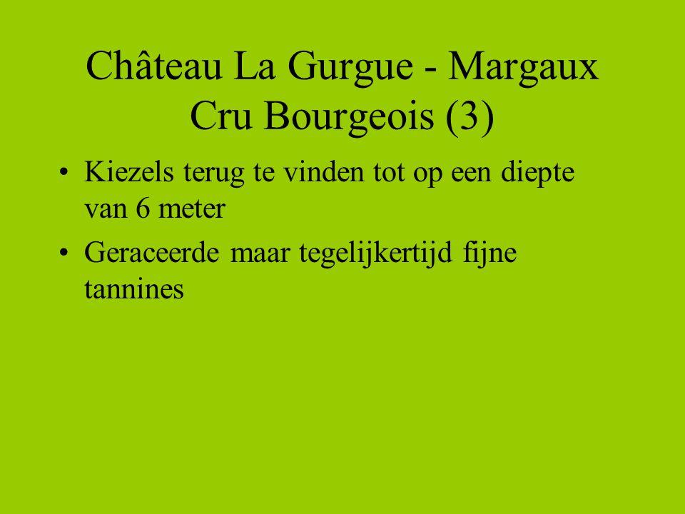 Château La Gurgue - Margaux Cru Bourgeois (3) •Kiezels terug te vinden tot op een diepte van 6 meter •Geraceerde maar tegelijkertijd fijne tannines