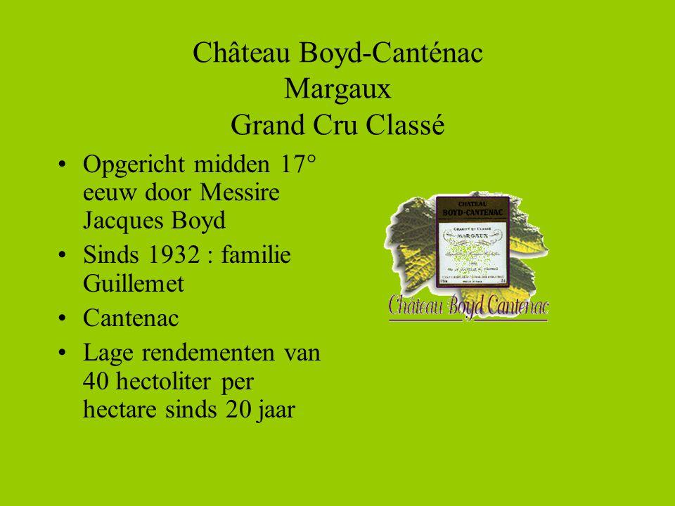 Château Boyd-Canténac Margaux Grand Cru Classé •Opgericht midden 17° eeuw door Messire Jacques Boyd •Sinds 1932 : familie Guillemet •Cantenac •Lage rendementen van 40 hectoliter per hectare sinds 20 jaar