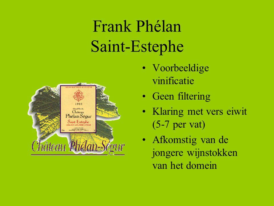 Frank Phélan Saint-Estephe •Voorbeeldige vinificatie •Geen filtering •Klaring met vers eiwit (5-7 per vat) •Afkomstig van de jongere wijnstokken van het domein