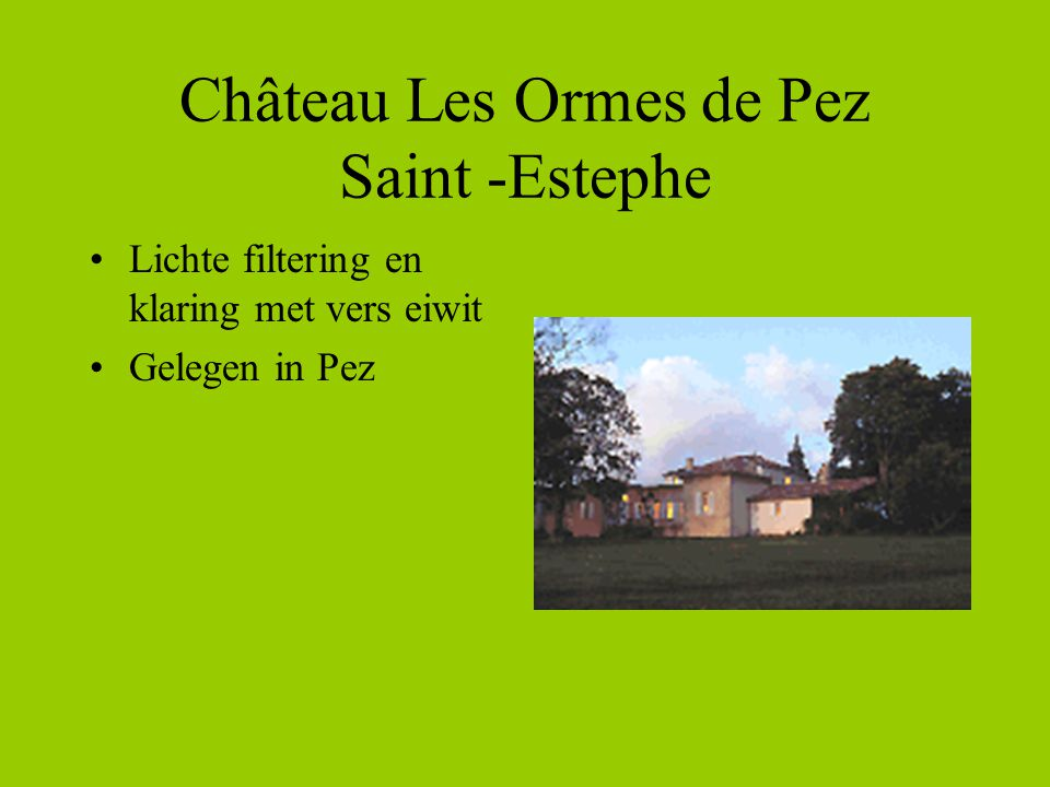 Château Les Ormes de Pez Saint -Estephe •Lichte filtering en klaring met vers eiwit •Gelegen in Pez