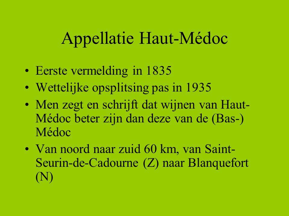 Appellatie Haut-Médoc •Eerste vermelding in 1835 •Wettelijke opsplitsing pas in 1935 •Men zegt en schrijft dat wijnen van Haut- Médoc beter zijn dan deze van de (Bas-) Médoc •Van noord naar zuid 60 km, van Saint- Seurin-de-Cadourne (Z) naar Blanquefort (N)