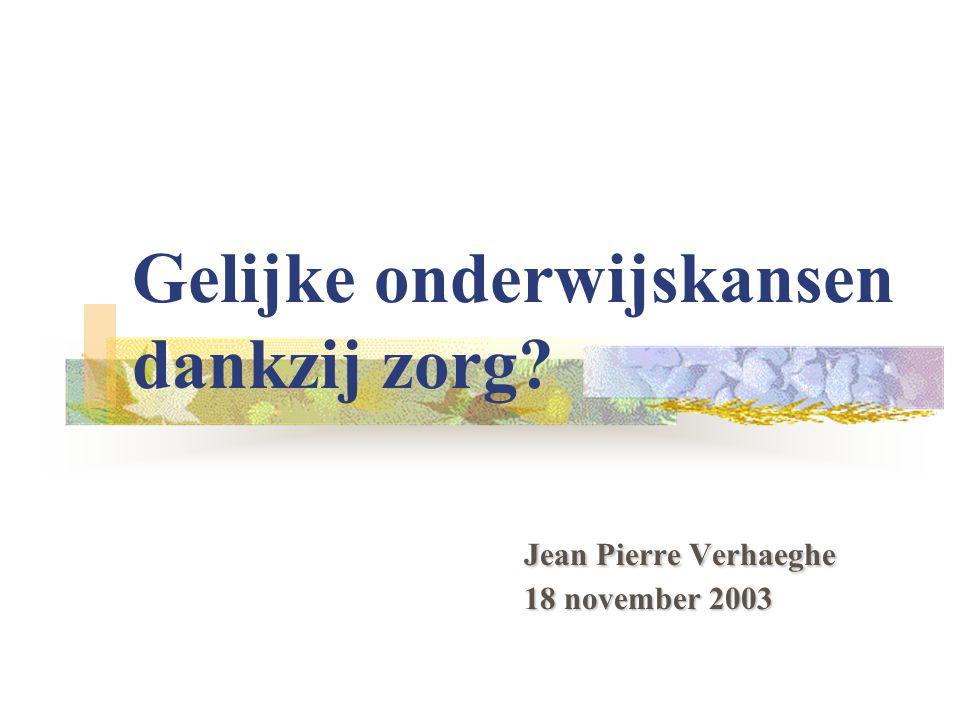 Jean Pierre Verhaeghe 18 november 2003 Gelijke onderwijskansen dankzij zorg? Jean Pierre Verhaeghe 18 november 2003