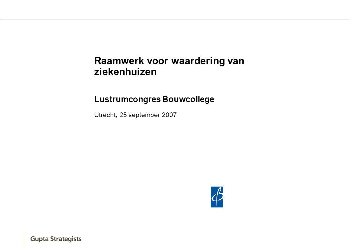 0 Raamwerk voor waardering van ziekenhuizen Lustrumcongres Bouwcollege Utrecht, 25 september 2007