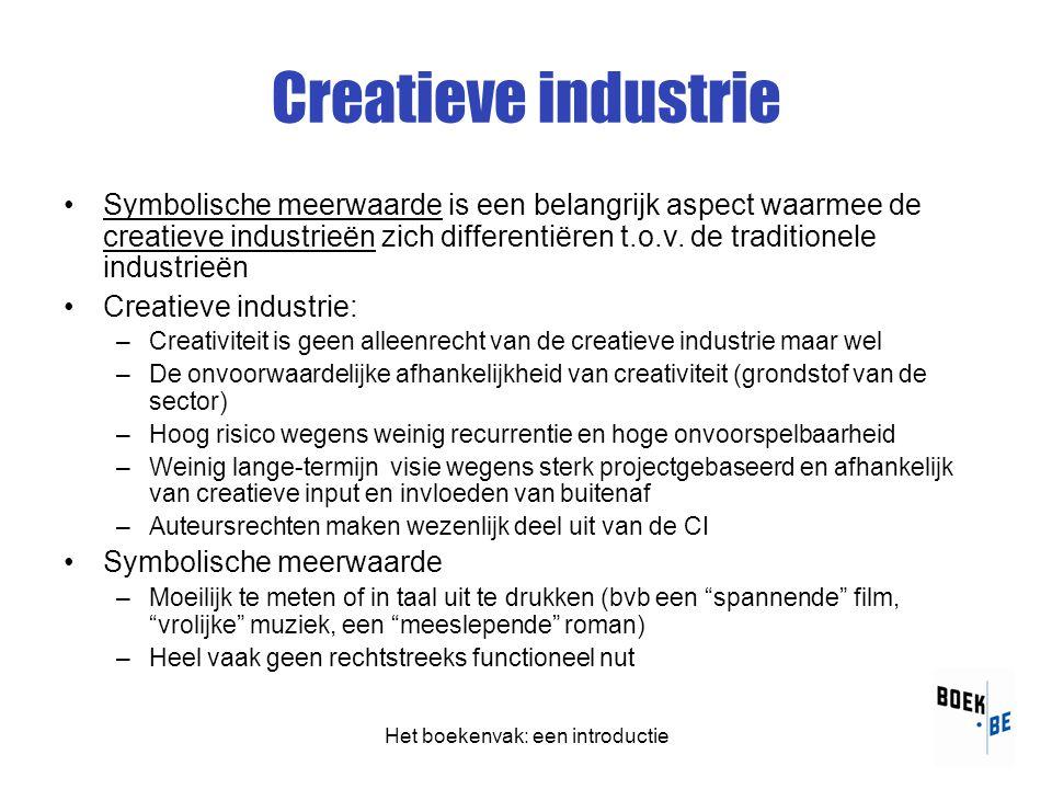 Het boekenvak: een introductie Creatieve industrie •Symbolische meerwaarde is een belangrijk aspect waarmee de creatieve industrieën zich differentiëren t.o.v.