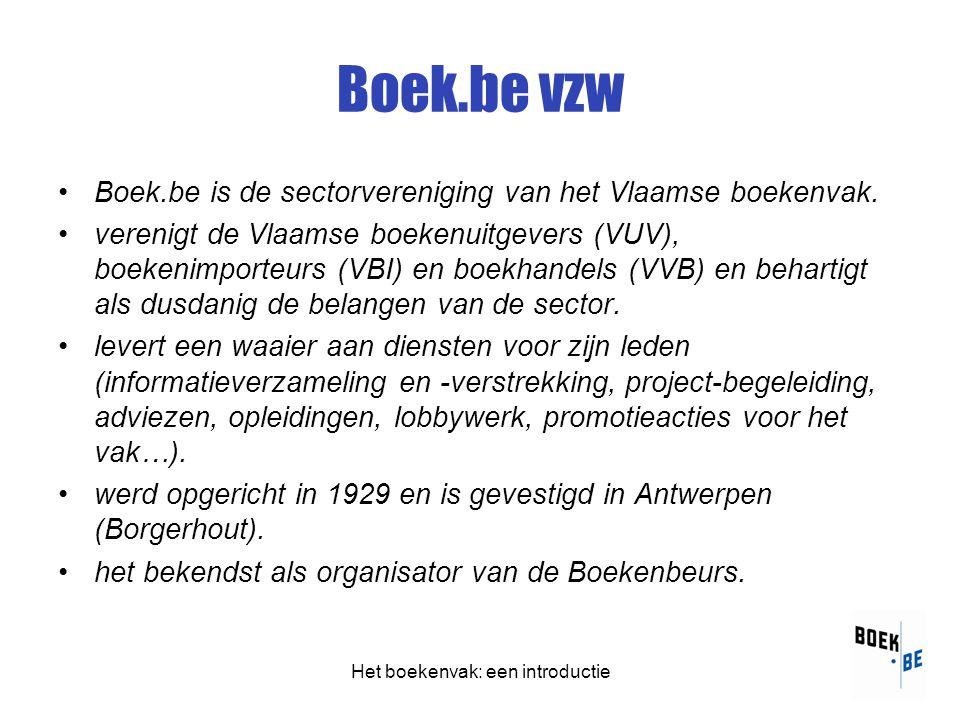 Het boekenvak: een introductie Boek.be vzw •Boek.be is de sectorvereniging van het Vlaamse boekenvak.