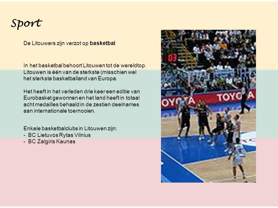 Sport De Litouwers zijn verzot op basketbal In het basketbal behoort Litouwen tot de wereldtop. Litouwen is één van de sterkste (misschien wel het ste