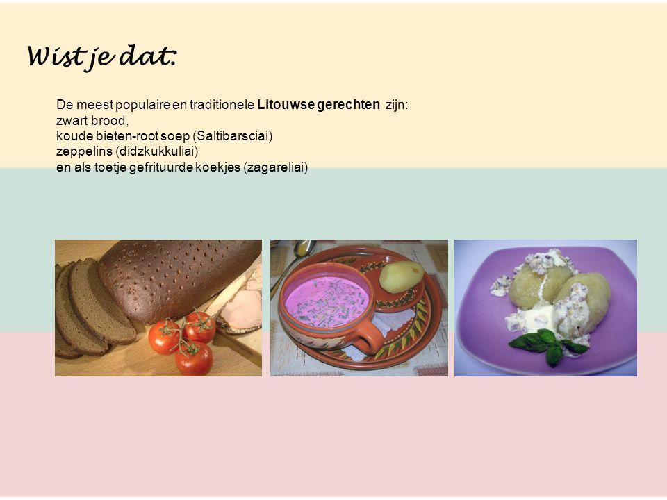 Wist je dat: De meest populaire en traditionele Litouwse gerechten zijn: zwart brood, koude bieten-root soep (Saltibarsciai) zeppelins (didzkukkuliai)