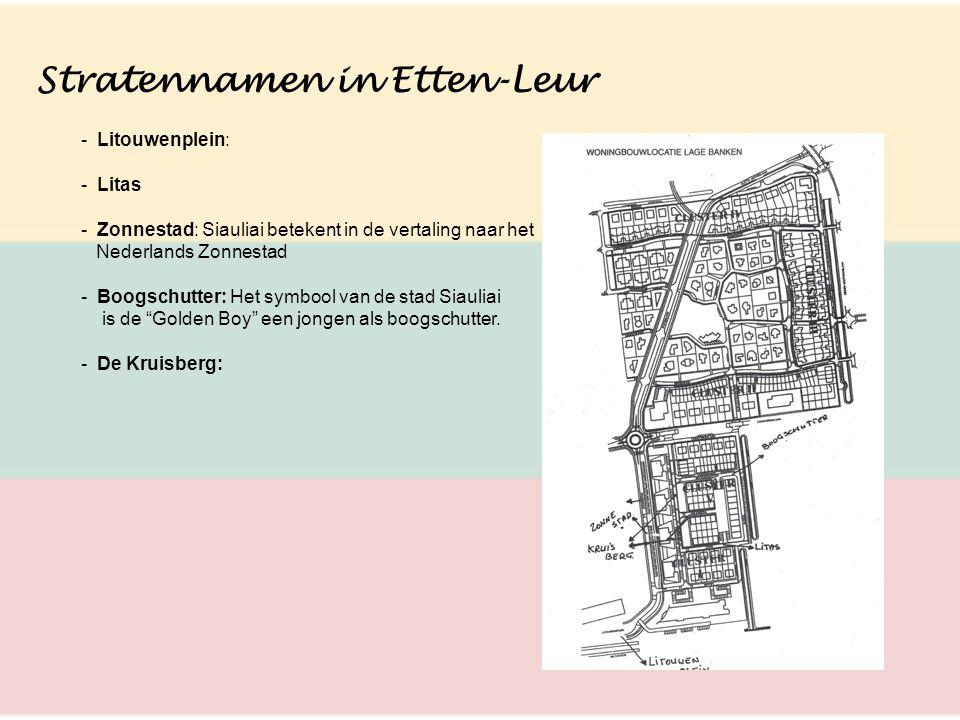 Stratennamen in Etten-Leur - Litouwenplein: - Litas - Zonnestad: Siauliai betekent in de vertaling naar het Nederlands Zonnestad - Boogschutter: Het s
