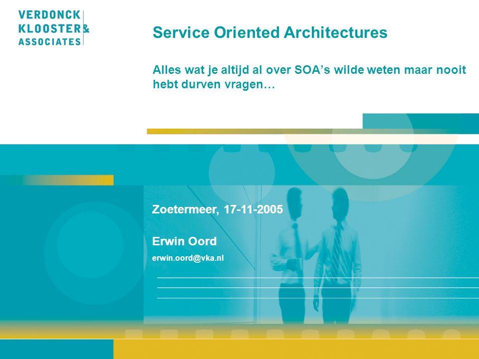 Service Oriented Architectures Alles wat je altijd al over SOA's wilde weten maar nooit hebt durven vragen… Zoetermeer, 17-11-2005 Erwin Oord erwin.oo