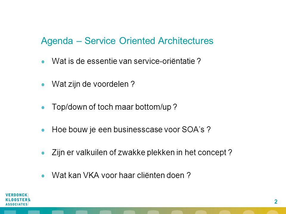 2 Agenda – Service Oriented Architectures  Wat is de essentie van service-oriëntatie ?  Wat zijn de voordelen ?  Top/down of toch maar bottom/up ?