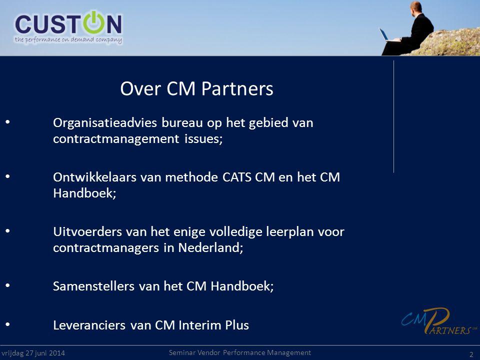 Seminar Vendor Performance Management vrijdag 27 juni 2014 2 Over CM Partners • Organisatieadvies bureau op het gebied van contractmanagement issues;