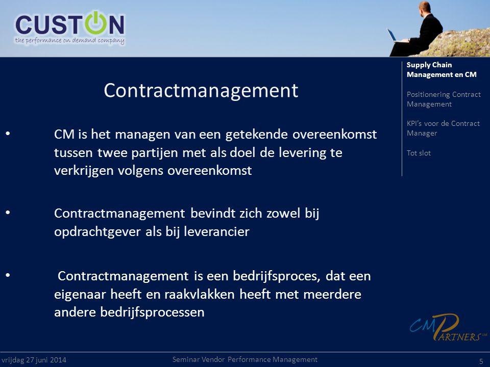 Seminar Vendor Performance Management vrijdag 27 juni 2014 5 Contractmanagement • CM is het managen van een getekende overeenkomst tussen twee partije