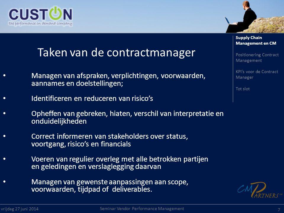 Seminar Vendor Performance Management vrijdag 27 juni 2014 7 Taken van de contractmanager • Managen van afspraken, verplichtingen, voorwaarden, aannam