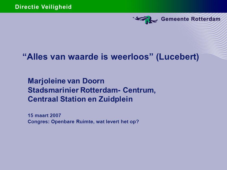 """""""Alles van waarde is weerloos"""" (Lucebert) Marjoleine van Doorn Stadsmarinier Rotterdam- Centrum, Centraal Station en Zuidplein 15 maart 2007 Congres:"""