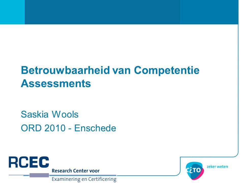 Betrouwbaarheid van Competentie Assessments Saskia Wools ORD 2010 - Enschede