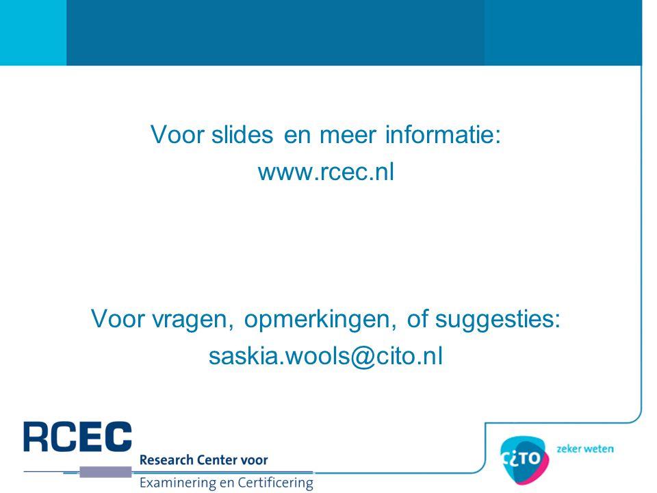 Voor slides en meer informatie: www.rcec.nl Voor vragen, opmerkingen, of suggesties: saskia.wools@cito.nl