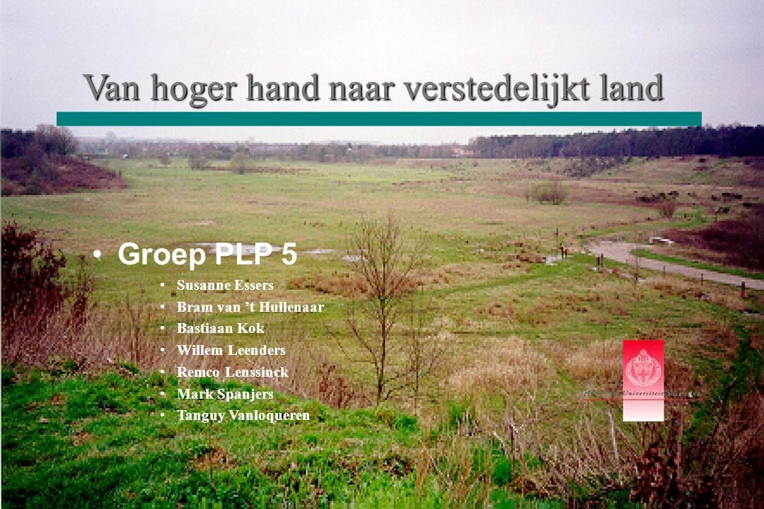 Van hoger hand naar verstedelijkt land •Groep PLP 5 •Susanne Essers •Bram van 't Hullenaar •Bastiaan Kok •Willem Leenders •Remco Lenssinck •Mark Spanj