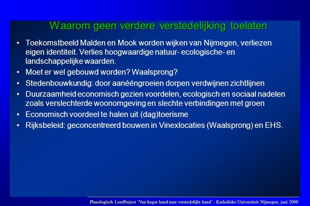 •Toekomstbeeld Malden en Mook worden wijken van Nijmegen, verliezen eigen identiteit. Verlies hoogwaardige natuur- ecologische- en landschappelijke wa